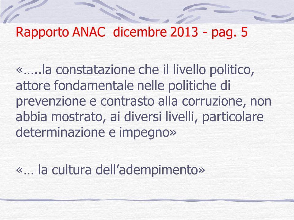 Rapporto ANAC dicembre 2013 - pag. 5 «…..la constatazione che il livello politico, attore fondamentale nelle politiche di prevenzione e contrasto alla