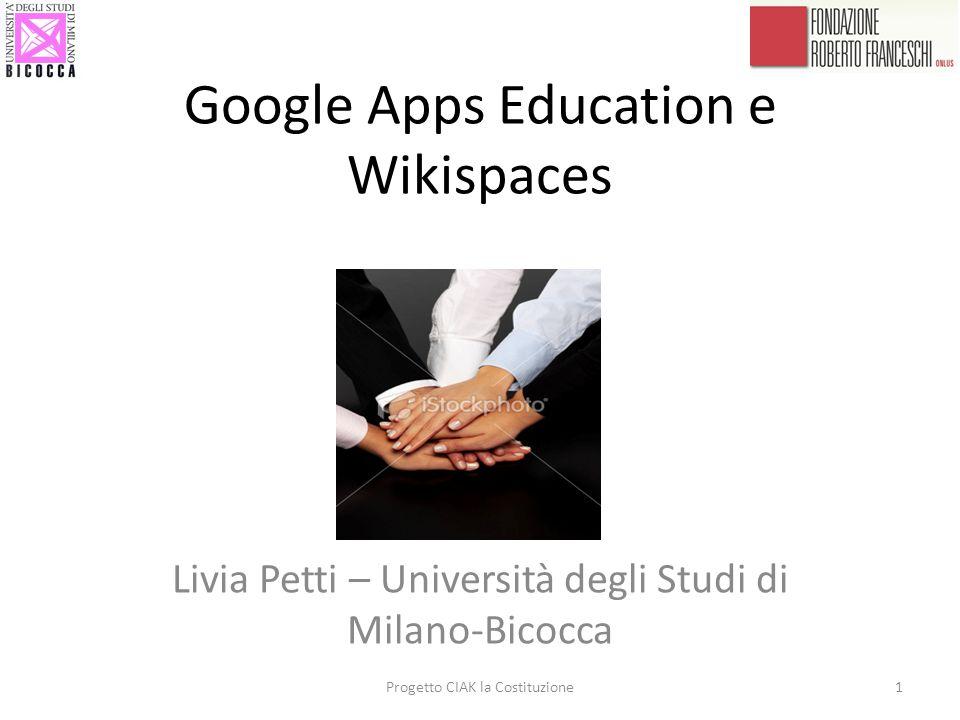 Google Apps Education e Wikispaces Livia Petti – Università degli Studi di Milano-Bicocca 1Progetto CIAK la Costituzione