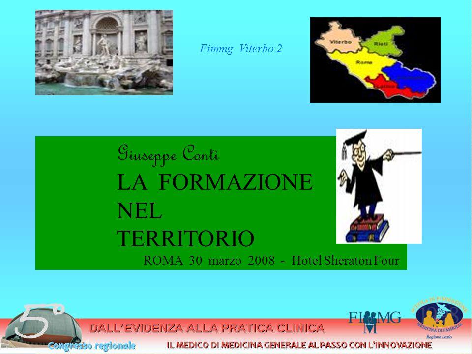 Giuseppe Conti LA FORMAZIONE NEL TERRITORIO ROMA 30 marzo 2008 - Hotel Sheraton Four Fimmg Viterbo 2