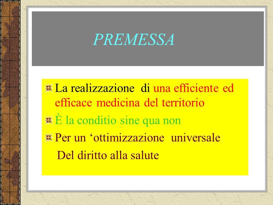 PREMESSA La realizzazione di una efficiente ed efficace medicina del territorio È la conditio sine qua non Per un ottimizzazione universale Del diritt
