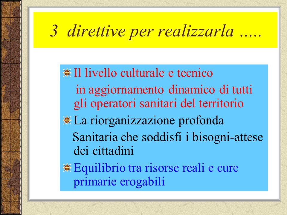 3 direttive per realizzarla ….. Il livello culturale e tecnico in aggiornamento dinamico di tutti gli operatori sanitari del territorio La riorganizza