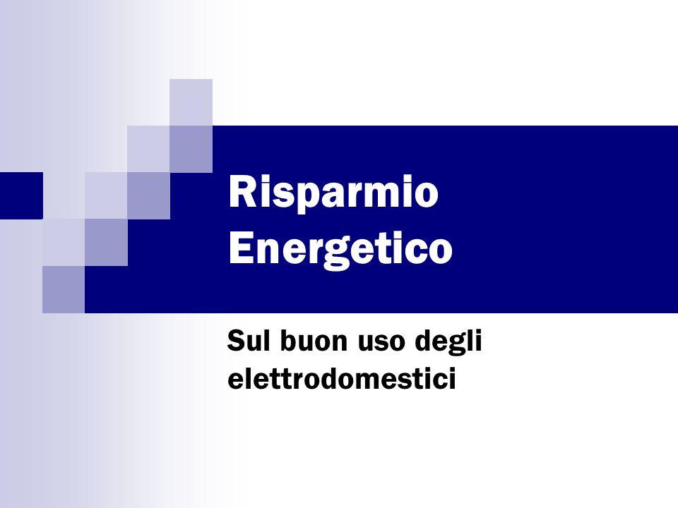Risparmio Energetico Sul buon uso degli elettrodomestici