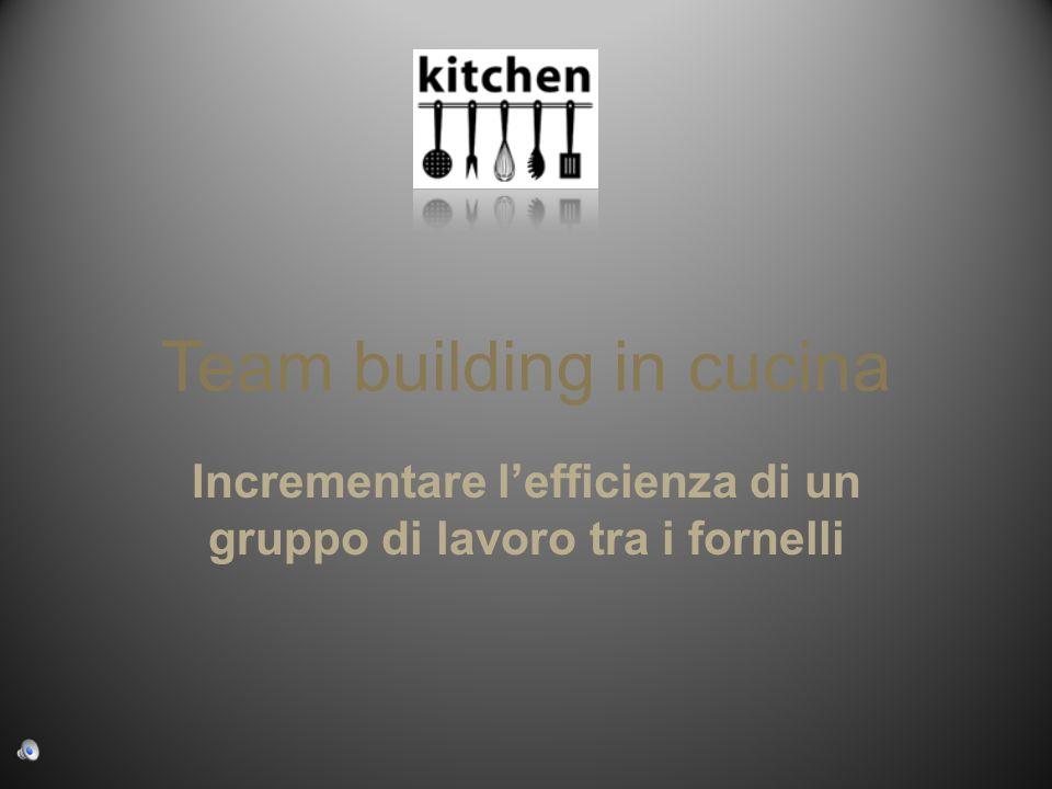Team building in cucina Incrementare lefficienza di un gruppo di lavoro tra i fornelli