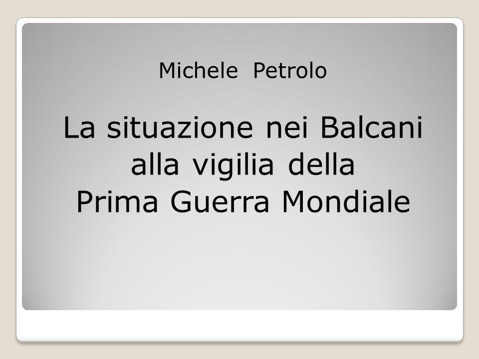 Michele Petrolo La situazione nei Balcani alla vigilia della Prima Guerra Mondiale
