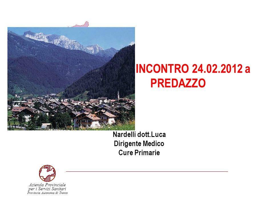 Nardelli dott.Luca Dirigente Medico Cure Primarie INCONTRO 24.02.2012 a PREDAZZO Azienda Provinciale Provincia Autonoma di Trento per i Servizi Sanita