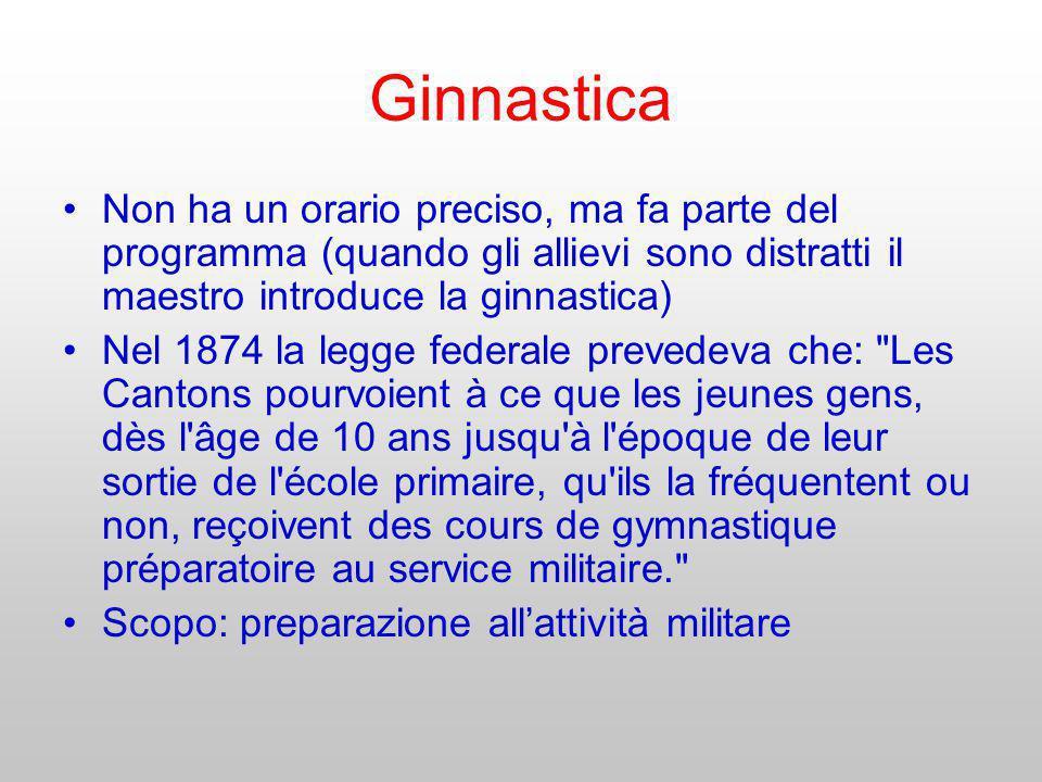 Ginnastica Non ha un orario preciso, ma fa parte del programma (quando gli allievi sono distratti il maestro introduce la ginnastica) Nel 1874 la legg