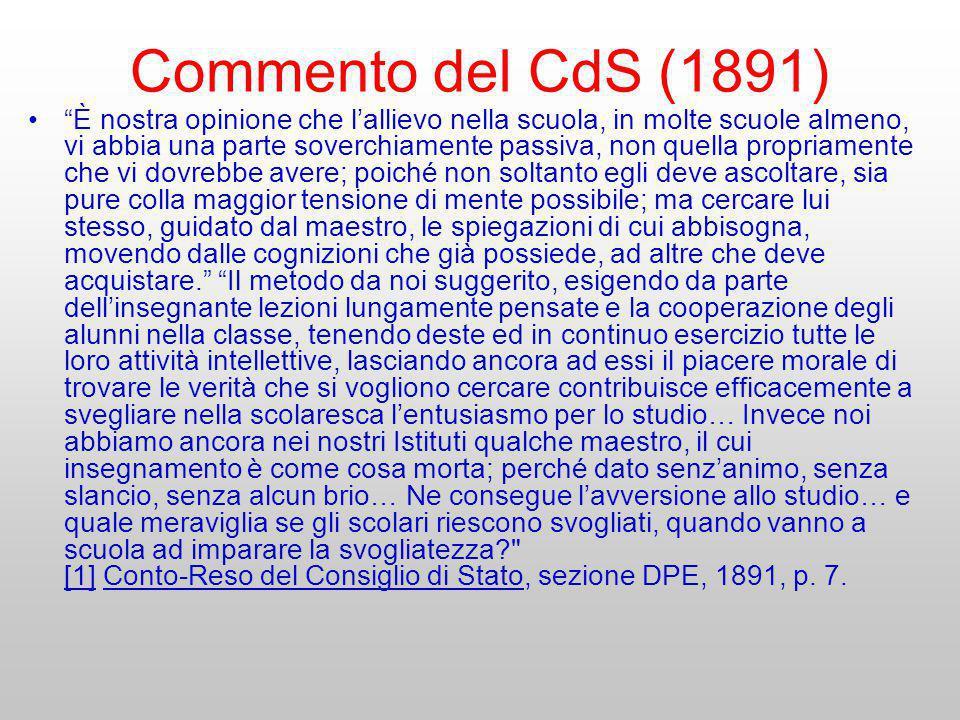 Commento del CdS (1891) È nostra opinione che lallievo nella scuola, in molte scuole almeno, vi abbia una parte soverchiamente passiva, non quella pro