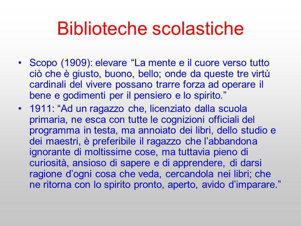 Biblioteche scolastiche Scopo (1909): elevare La mente e il cuore verso tutto ciò che è giusto, buono, bello; onde da queste tre virtù cardinali del v