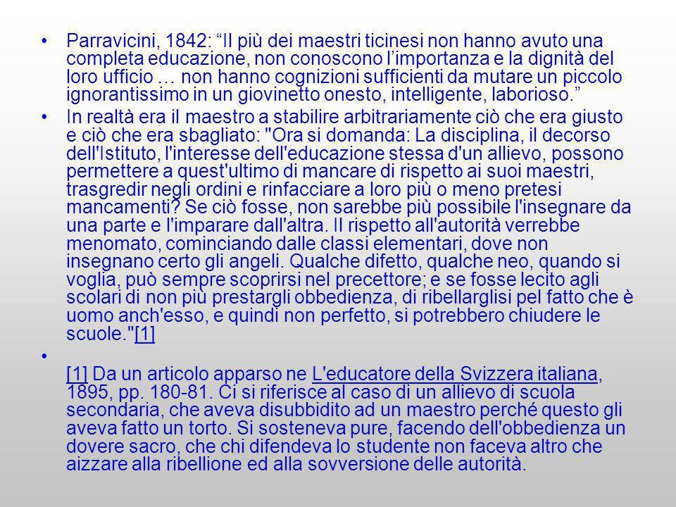 Parravicini, 1842: Il più dei maestri ticinesi non hanno avuto una completa educazione, non conoscono limportanza e la dignità del loro ufficio … non