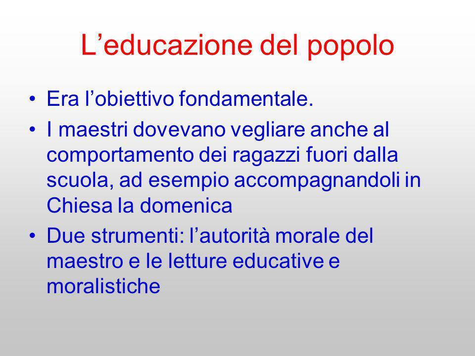 Leducazione del popolo Era lobiettivo fondamentale. I maestri dovevano vegliare anche al comportamento dei ragazzi fuori dalla scuola, ad esempio acco