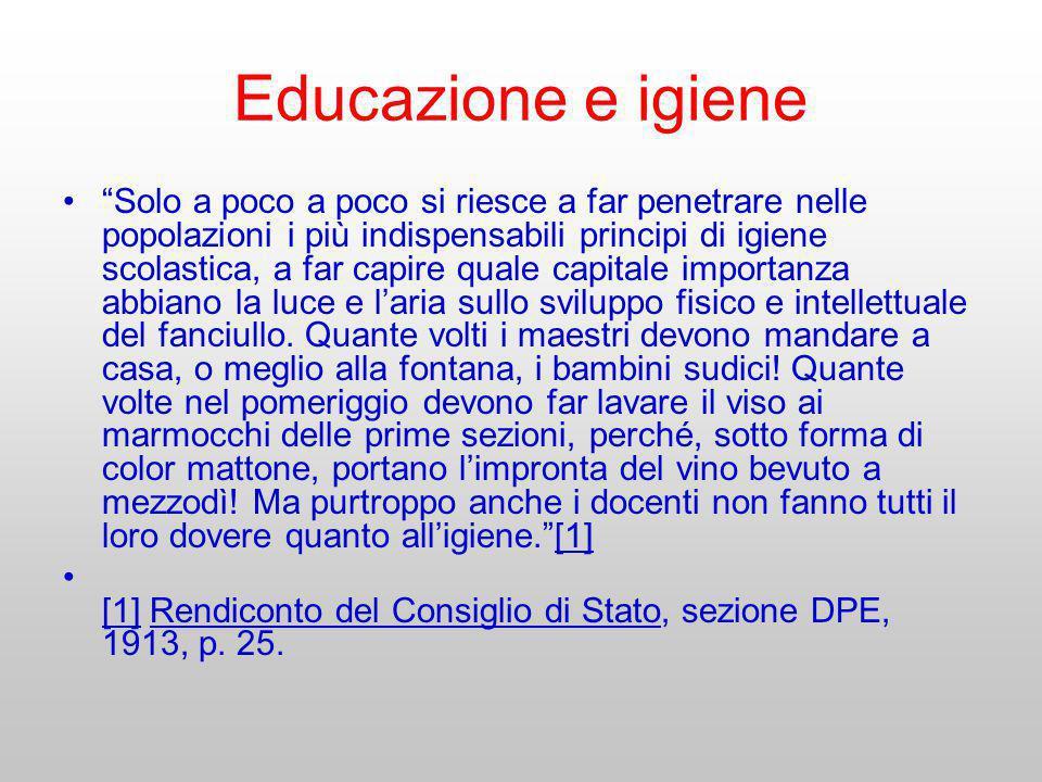 Educazione e igiene Solo a poco a poco si riesce a far penetrare nelle popolazioni i più indispensabili principi di igiene scolastica, a far capire qu
