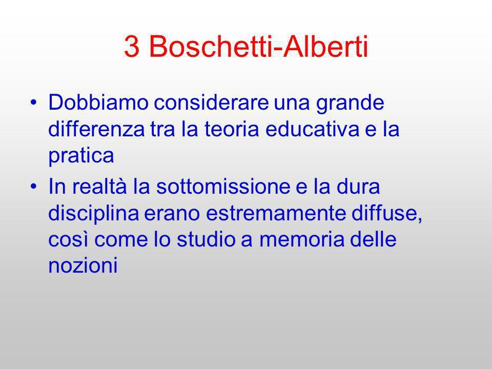 3 Boschetti-Alberti Dobbiamo considerare una grande differenza tra la teoria educativa e la pratica In realtà la sottomissione e la dura disciplina er