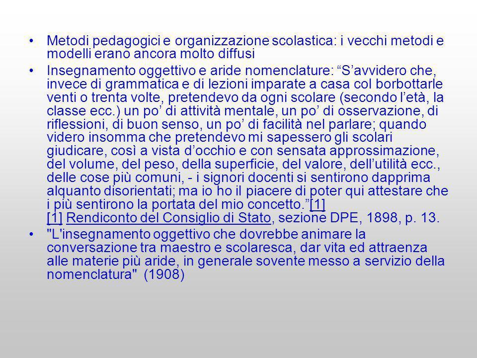 Metodi pedagogici e organizzazione scolastica: i vecchi metodi e modelli erano ancora molto diffusi Insegnamento oggettivo e aride nomenclature: Savvi