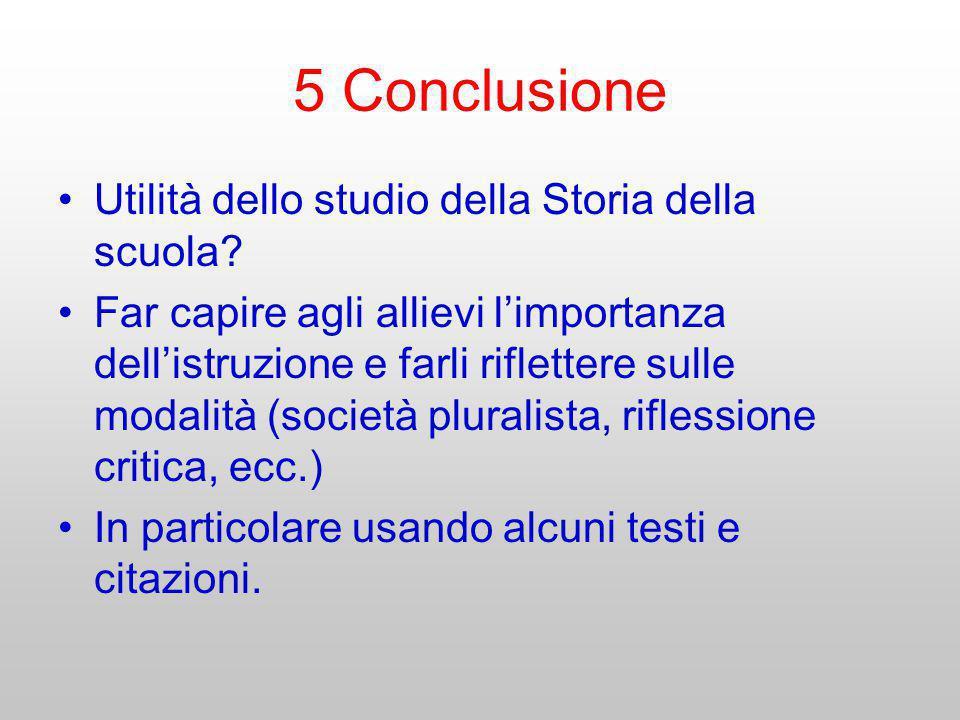 5 Conclusione Utilità dello studio della Storia della scuola? Far capire agli allievi limportanza dellistruzione e farli riflettere sulle modalità (so