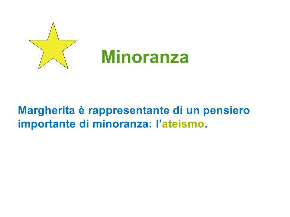 Minoranza Margherita è rappresentante di un pensiero importante di minoranza: lateismo.