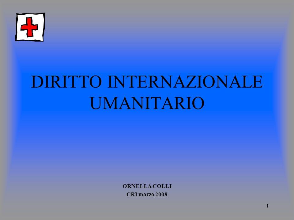 1 DIRITTO INTERNAZIONALE UMANITARIO ORNELLA COLLI CRI marzo 2008