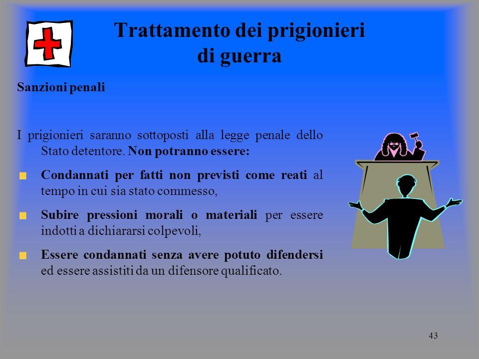 43 Trattamento dei prigionieri di guerra Sanzioni penali I prigionieri saranno sottoposti alla legge penale dello Stato detentore.