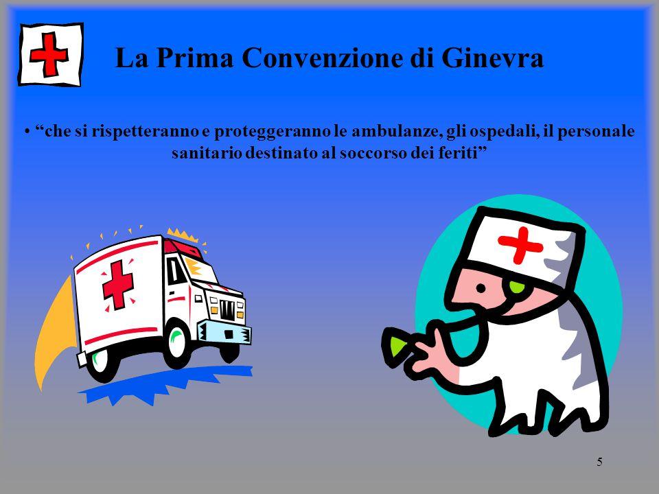 5 La Prima Convenzione di Ginevra che si rispetteranno e proteggeranno le ambulanze, gli ospedali, il personale sanitario destinato al soccorso dei feriti