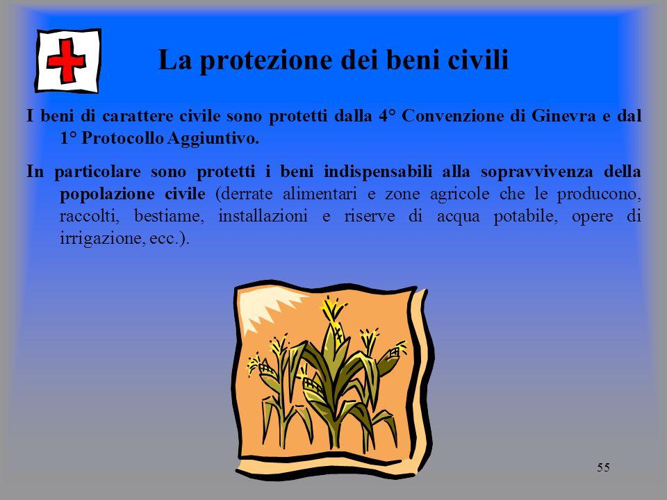 55 La protezione dei beni civili I beni di carattere civile sono protetti dalla 4° Convenzione di Ginevra e dal 1° Protocollo Aggiuntivo.