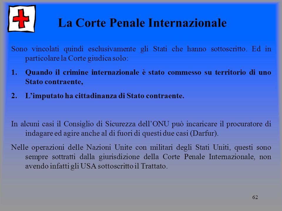 62 La Corte Penale Internazionale Sono vincolati quindi esclusivamente gli Stati che hanno sottoscritto.