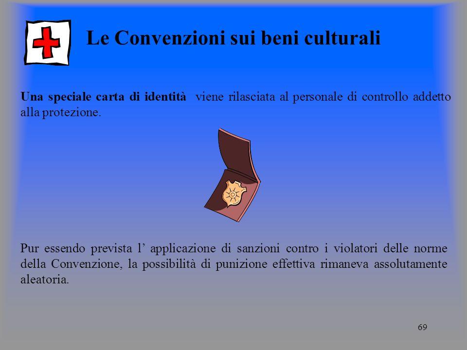 69 Le Convenzioni sui beni culturali Una speciale carta di identità viene rilasciata al personale di controllo addetto alla protezione.