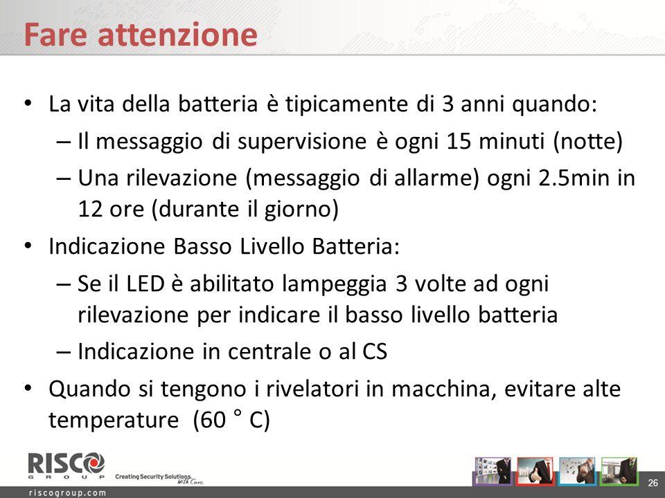 26 Fare attenzione La vita della batteria è tipicamente di 3 anni quando: – Il messaggio di supervisione è ogni 15 minuti (notte) – Una rilevazione (m