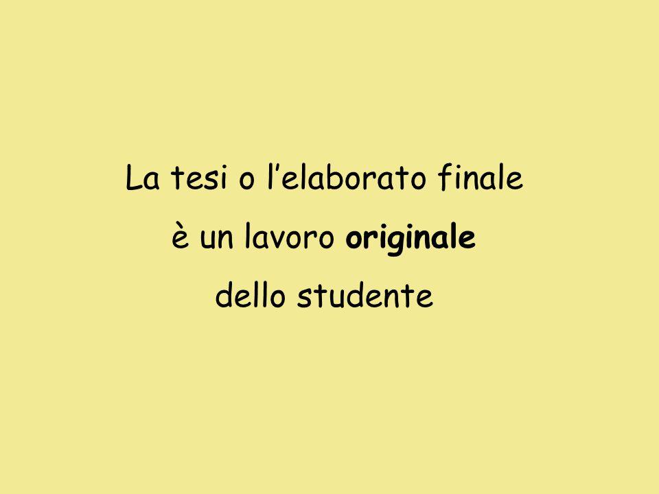 La tesi o lelaborato finale è un lavoro originale dello studente