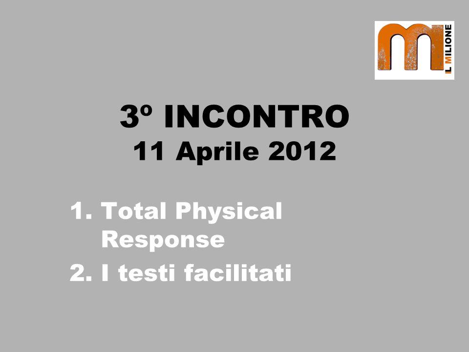3º INCONTRO 11 Aprile 2012 1.Total Physical Response 2.I testi facilitati