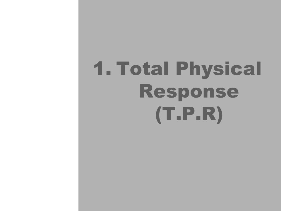 1.Total Physical Response (T.P.R)