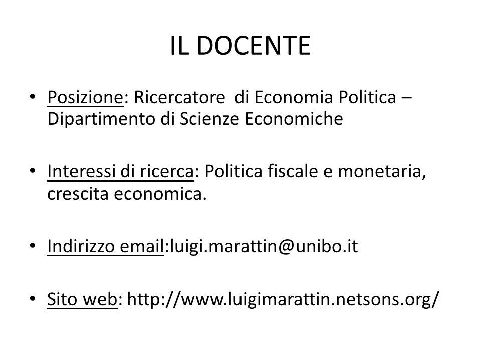 IL DOCENTE Posizione: Ricercatore di Economia Politica – Dipartimento di Scienze Economiche Interessi di ricerca: Politica fiscale e monetaria, cresci