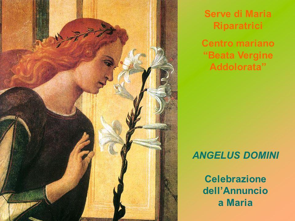 Serve di Maria Riparatrici Centro mariano Beata Vergine Addolorata ANGELUS DOMINI Celebrazione dellAnnuncio a Maria