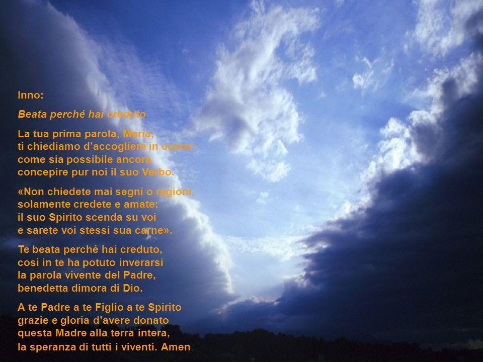 Inno: Beata perché hai creduto La tua prima parola, Maria, ti chiediamo daccogliere in cuore: come sia possibile ancora concepire pur noi il suo Verbo