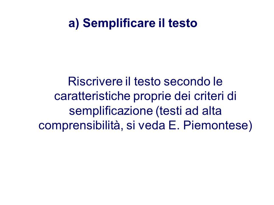 b) Facilitare il testo ( elaborazione,esplicitazione, contestualizzazione) 1.Rielaborazione della organizzazione dei contenuti ( si sovrappone, in parte, alla semplificazione ); 2.