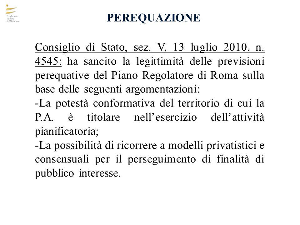 PEREQUAZIONE Consiglio di Stato, sez. V, 13 luglio 2010, n. 4545: ha sancito la legittimità delle previsioni perequative del Piano Regolatore di Roma