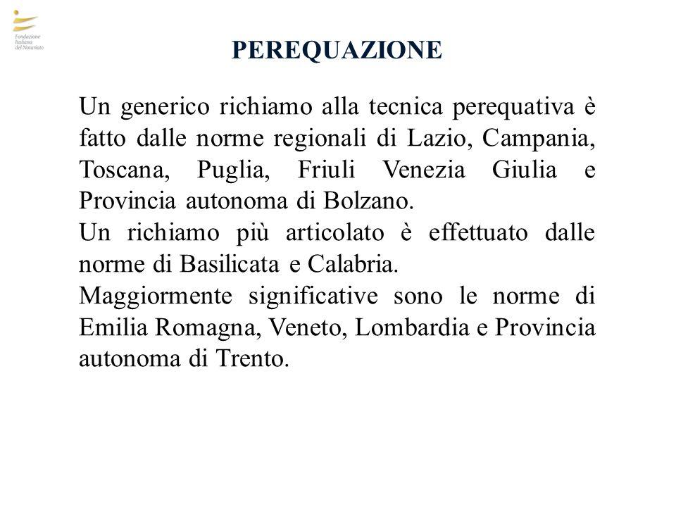 PEREQUAZIONE Un generico richiamo alla tecnica perequativa è fatto dalle norme regionali di Lazio, Campania, Toscana, Puglia, Friuli Venezia Giulia e