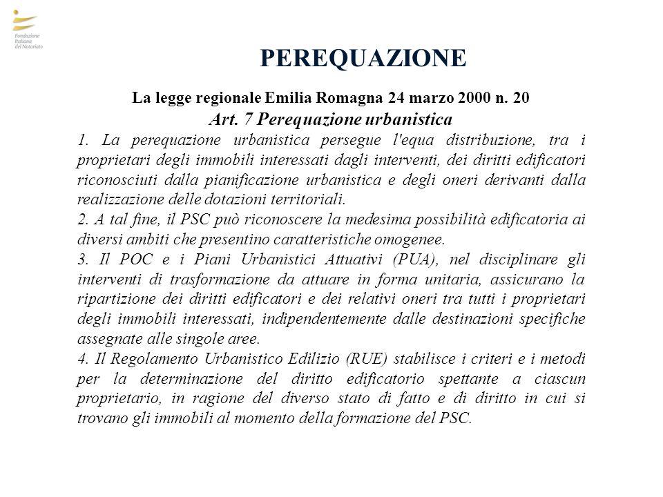 PEREQUAZIONE La legge regionale Emilia Romagna 24 marzo 2000 n. 20 Art. 7 Perequazione urbanistica 1. La perequazione urbanistica persegue l'equa dist