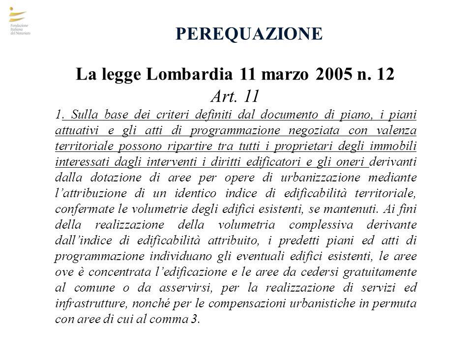 PEREQUAZIONE La legge Lombardia 11 marzo 2005 n. 12 Art. 11 1. Sulla base dei criteri definiti dal documento di piano, i piani attuativi e gli atti di