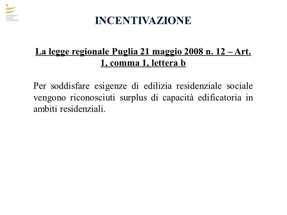 INCENTIVAZIONE La legge regionale Puglia 21 maggio 2008 n. 12 – Art. 1, comma 1, lettera b Per soddisfare esigenze di edilizia residenziale sociale ve