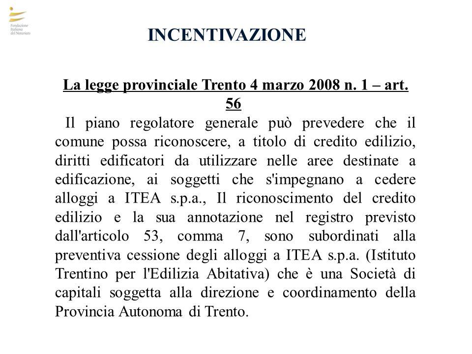 INCENTIVAZIONE La legge provinciale Trento 4 marzo 2008 n. 1 – art. 56 Il piano regolatore generale può prevedere che il comune possa riconoscere, a t