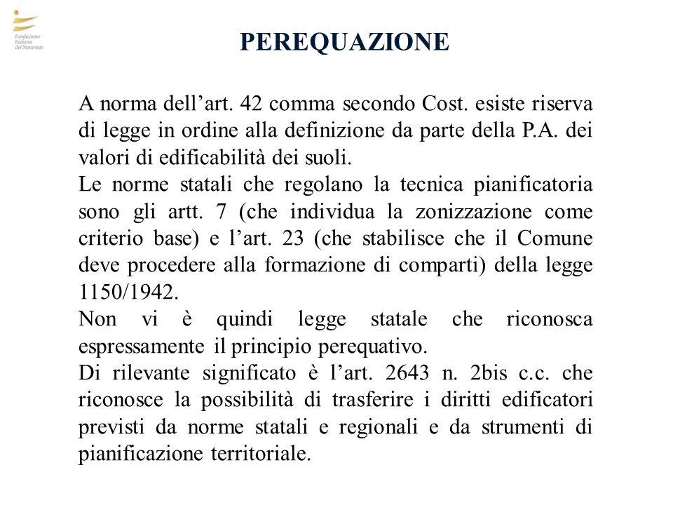 PEREQUAZIONE A norma dellart. 42 comma secondo Cost. esiste riserva di legge in ordine alla definizione da parte della P.A. dei valori di edificabilit