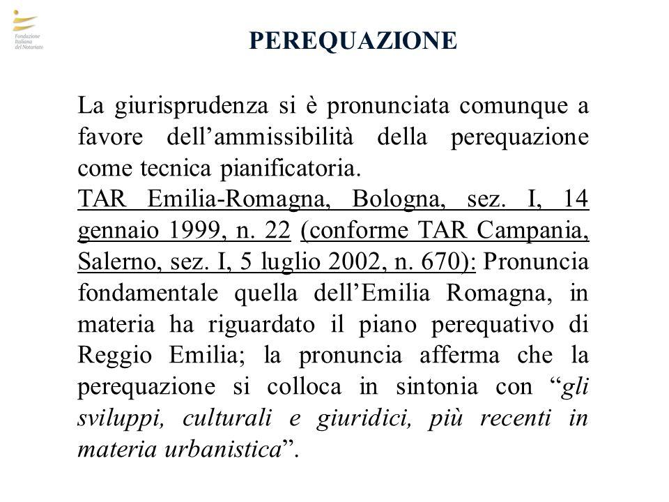 PEREQUAZIONE La giurisprudenza si è pronunciata comunque a favore dellammissibilità della perequazione come tecnica pianificatoria. TAR Emilia-Romagna