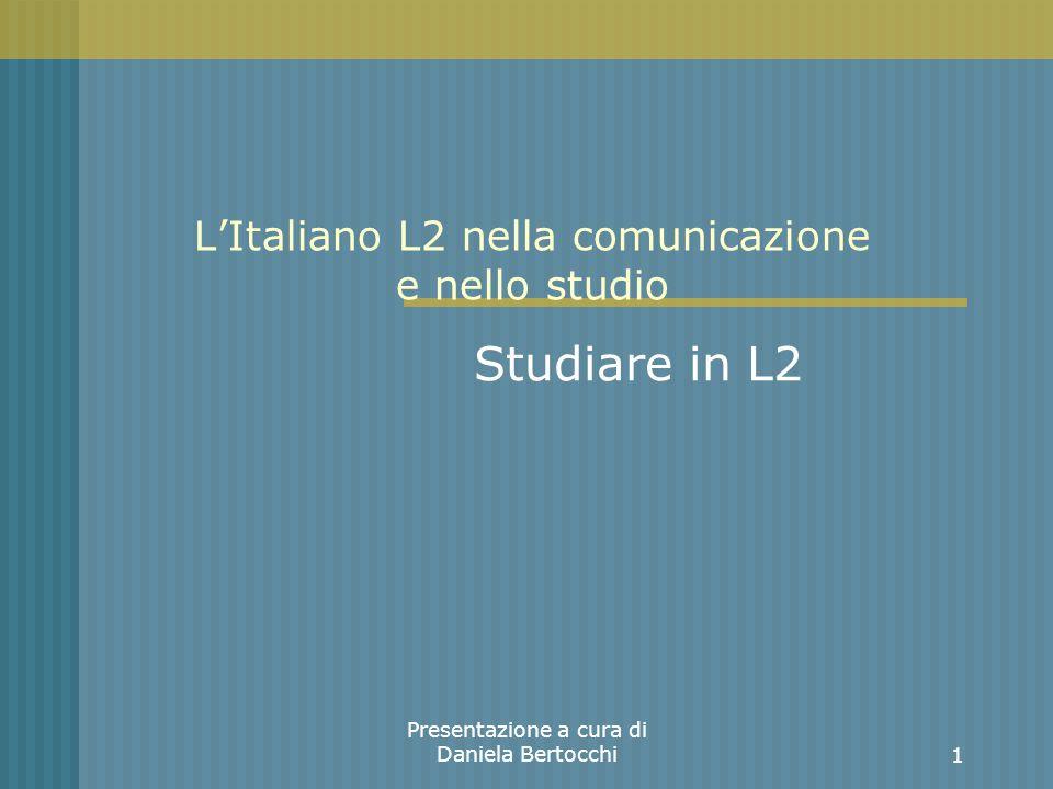 Presentazione a cura di Daniela Bertocchi LItaliano L2 nella comunicazione e nello studio Studiare in L2 1