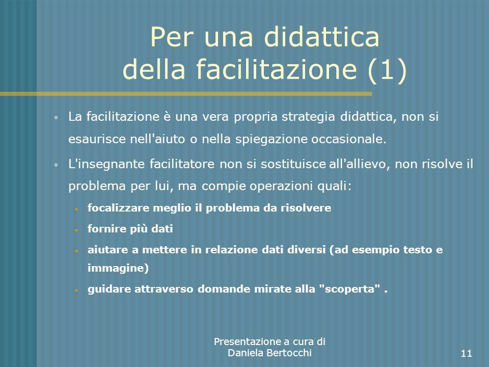 Per una didattica della facilitazione (1) La facilitazione è una vera propria strategia didattica, non si esaurisce nell aiuto o nella spiegazione occasionale.