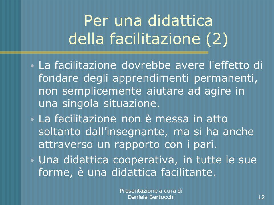 Per una didattica della facilitazione (2) La facilitazione dovrebbe avere l effetto di fondare degli apprendimenti permanenti, non semplicemente aiutare ad agire in una singola situazione.