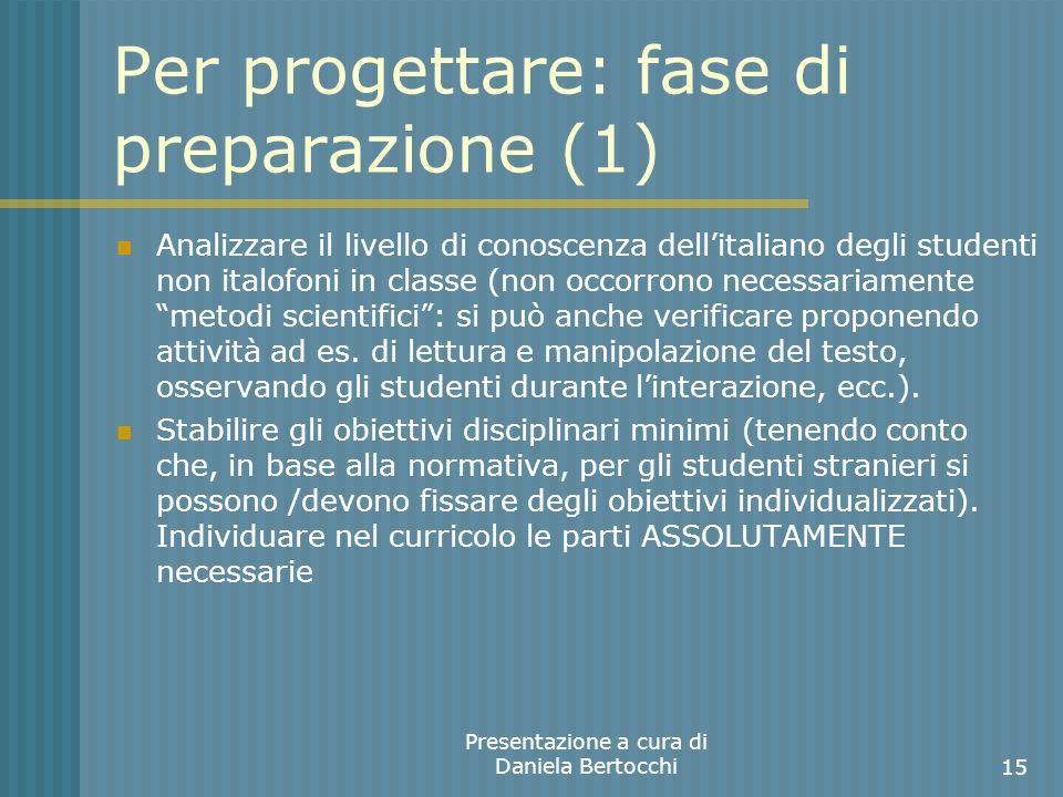 Per progettare: fase di preparazione (1) Analizzare il livello di conoscenza dellitaliano degli studenti non italofoni in classe (non occorrono necessariamente metodi scientifici: si può anche verificare proponendo attività ad es.