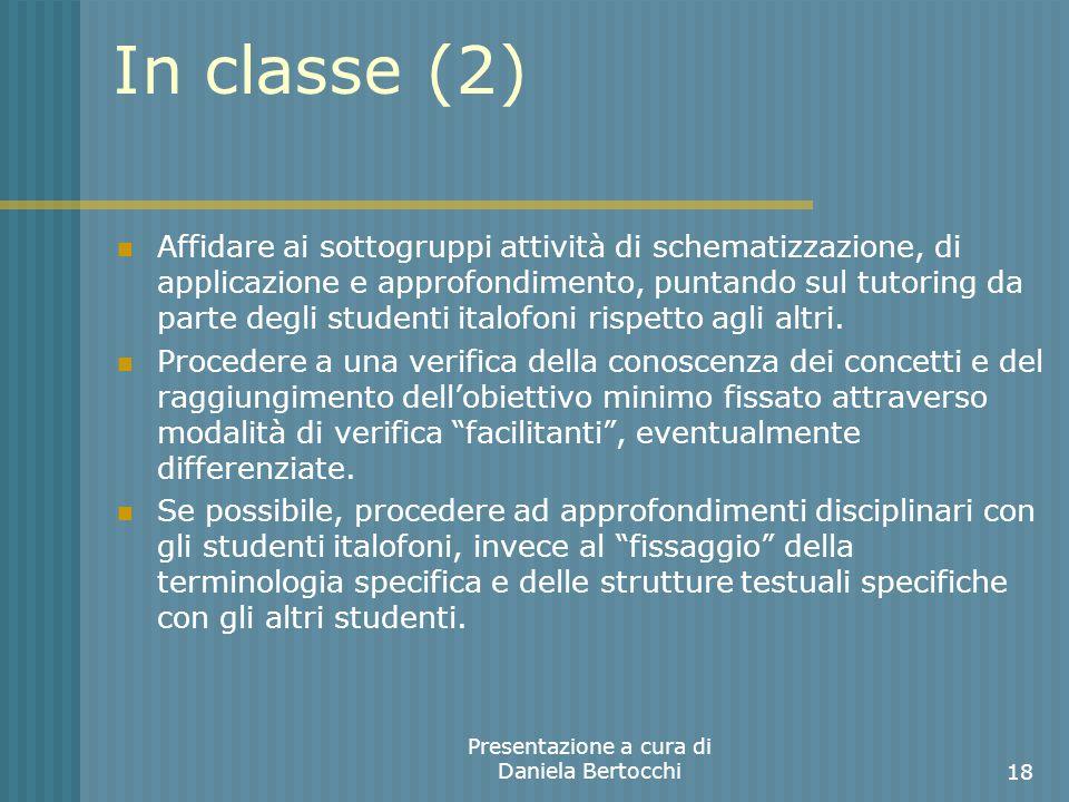 In classe (2) Affidare ai sottogruppi attività di schematizzazione, di applicazione e approfondimento, puntando sul tutoring da parte degli studenti italofoni rispetto agli altri.