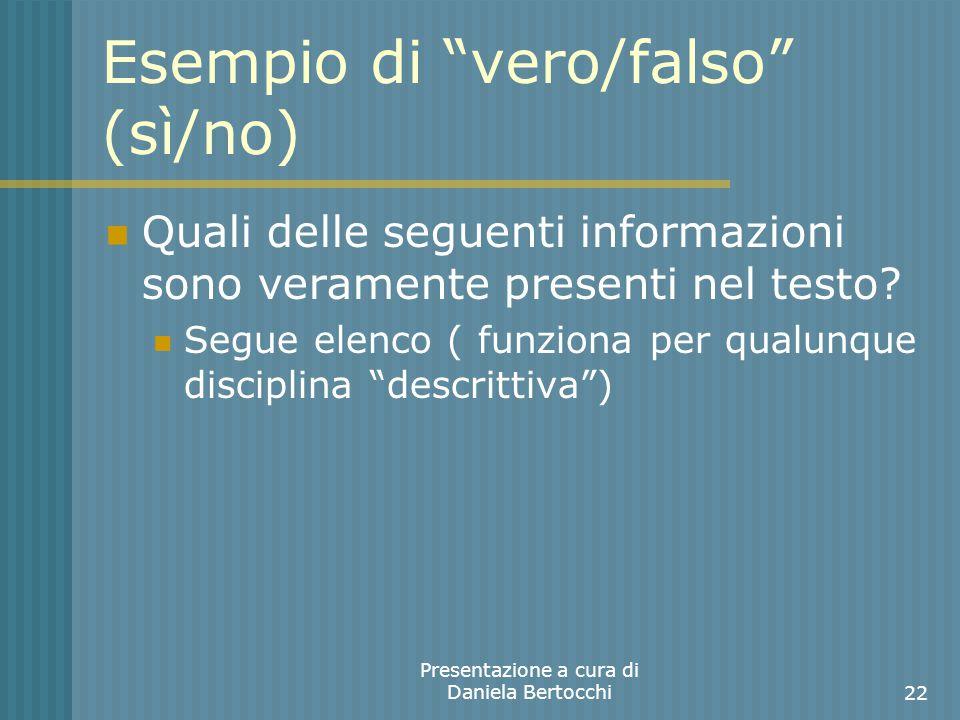Esempio di vero/falso (sì/no) Quali delle seguenti informazioni sono veramente presenti nel testo.