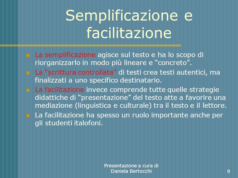 Semplificazione e facilitazione La semplificazione agisce sul testo e ha lo scopo di riorganizzarlo in modo più lineare e concreto.