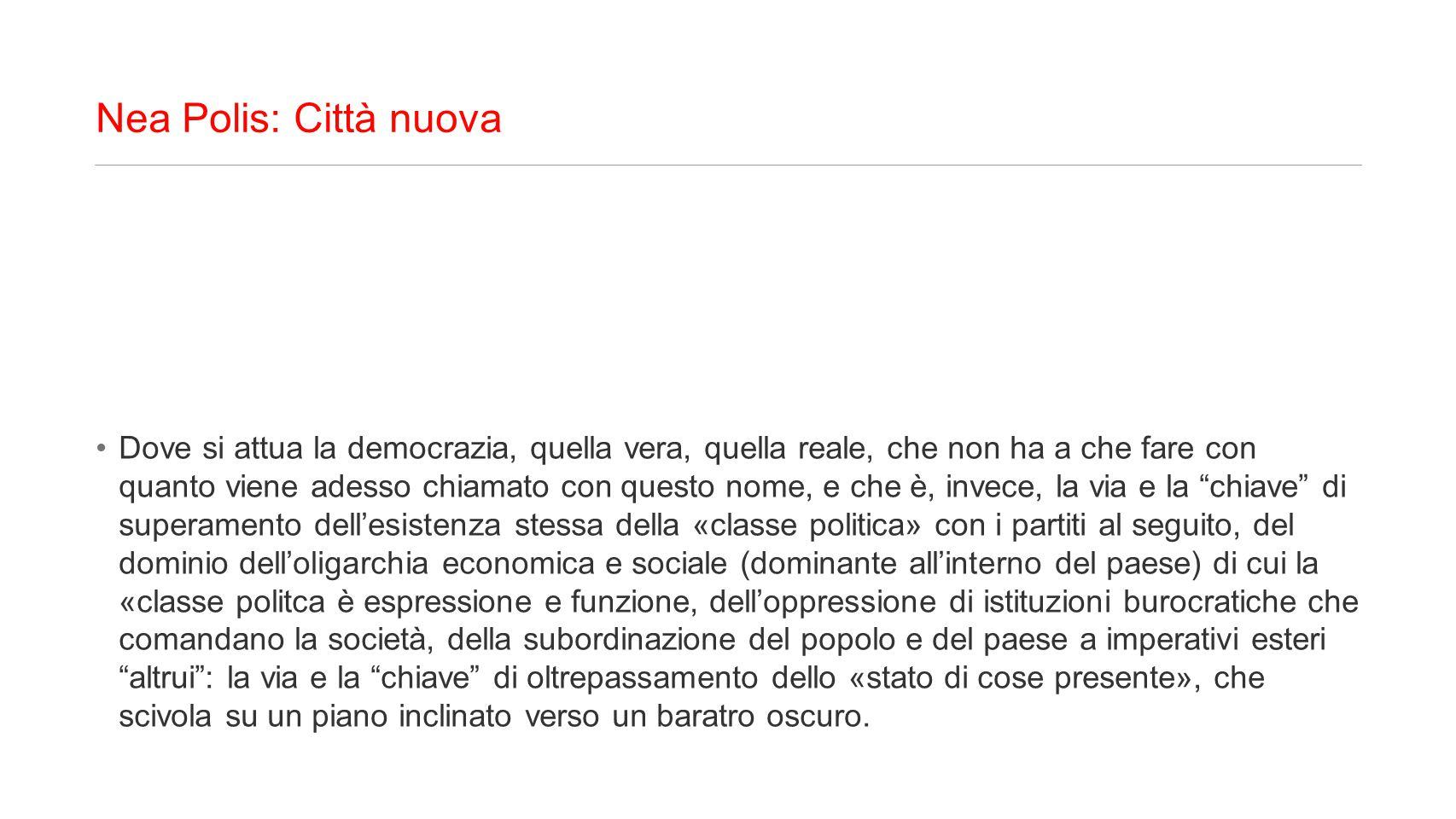Nea Polis: Città nuova Dove si attua la democrazia, quella vera, quella reale, che non ha a che fare con quanto viene adesso chiamato con questo nome,