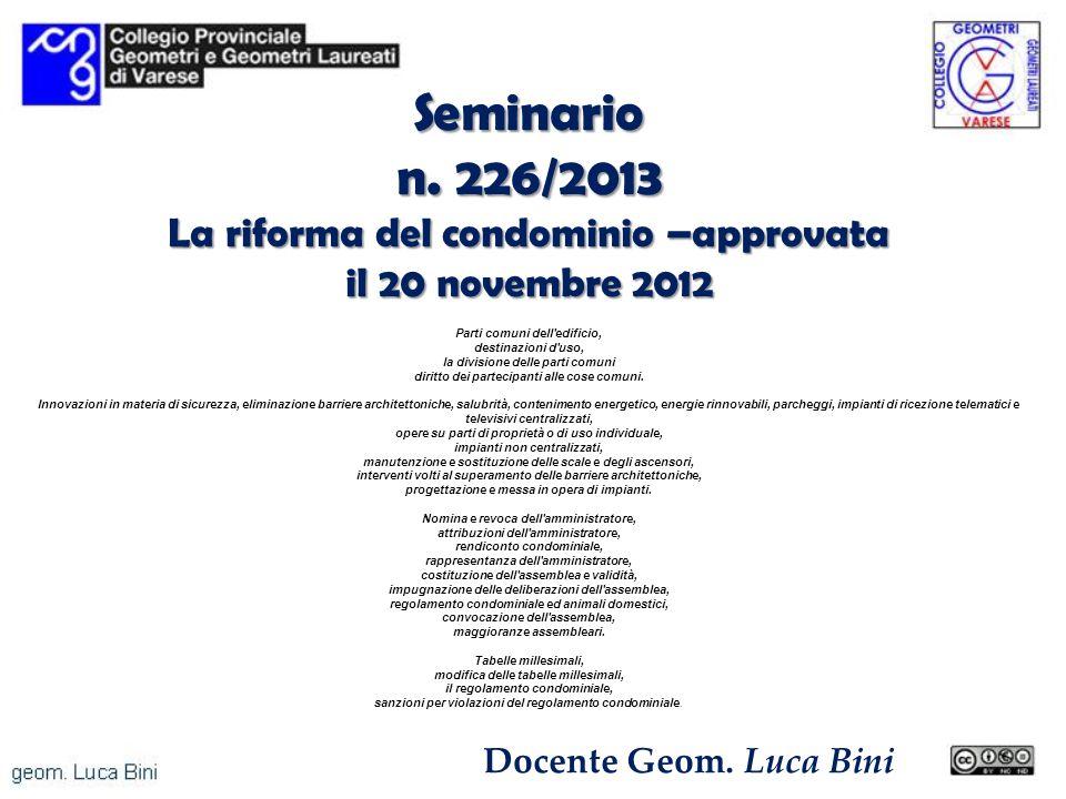 Seminario n. 226/2013 La riforma del condominio –approvata il 20 novembre 2012 Parti comuni dell'edificio, destinazioni d'uso, la divisione delle part